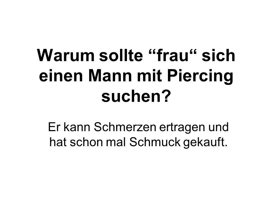 Warum sollte frau sich einen Mann mit Piercing suchen.