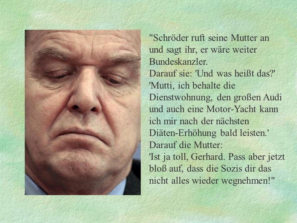 Warum fährt Schröder so gerne Audi? Weil er vom Heiraten auch schon vier Ringe hat.