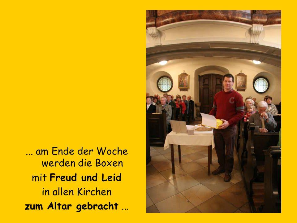 ... am Ende der Woche werden die Boxen mit Freud und Leid in allen Kirchen zum Altar gebracht...