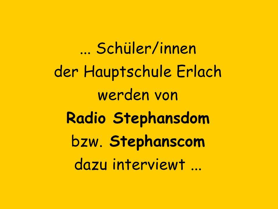 ... Schüler/innen der Hauptschule Erlach werden von Radio Stephansdom bzw. Stephanscom dazu interviewt...