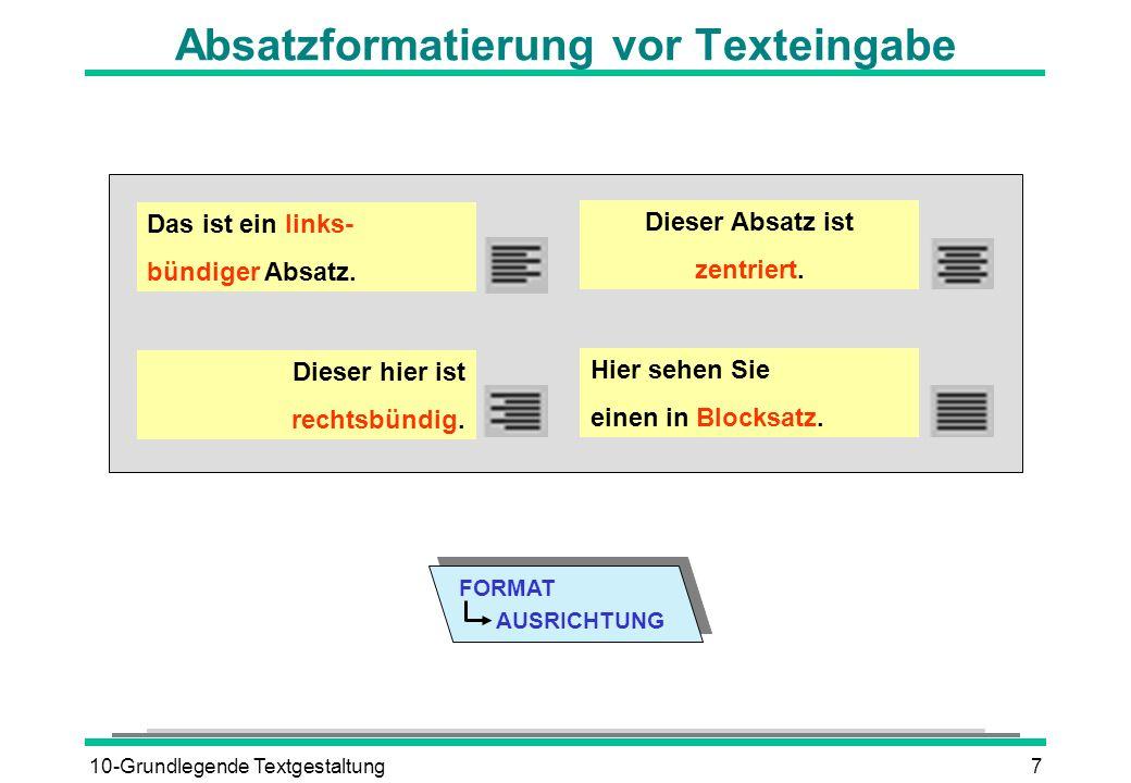 10-Grundlegende Textgestaltung7 Absatzformatierung vor Texteingabe Das ist ein links- bündiger Absatz.