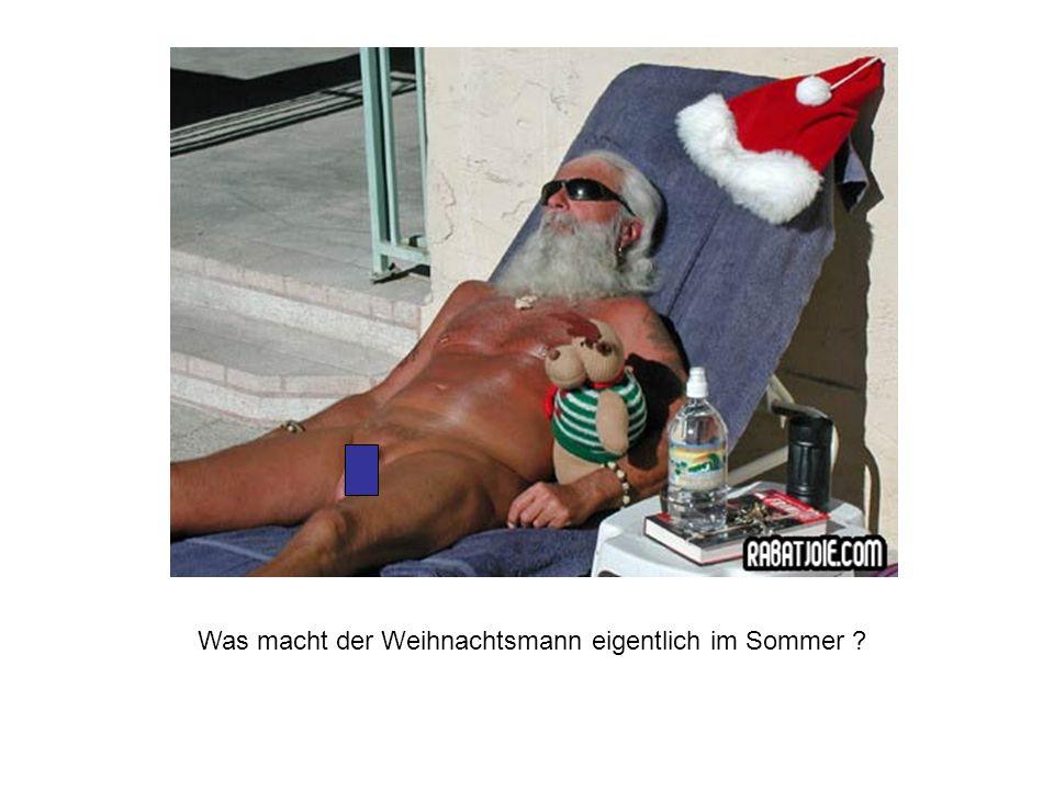 Was macht der Weihnachtsmann eigentlich im Sommer ?