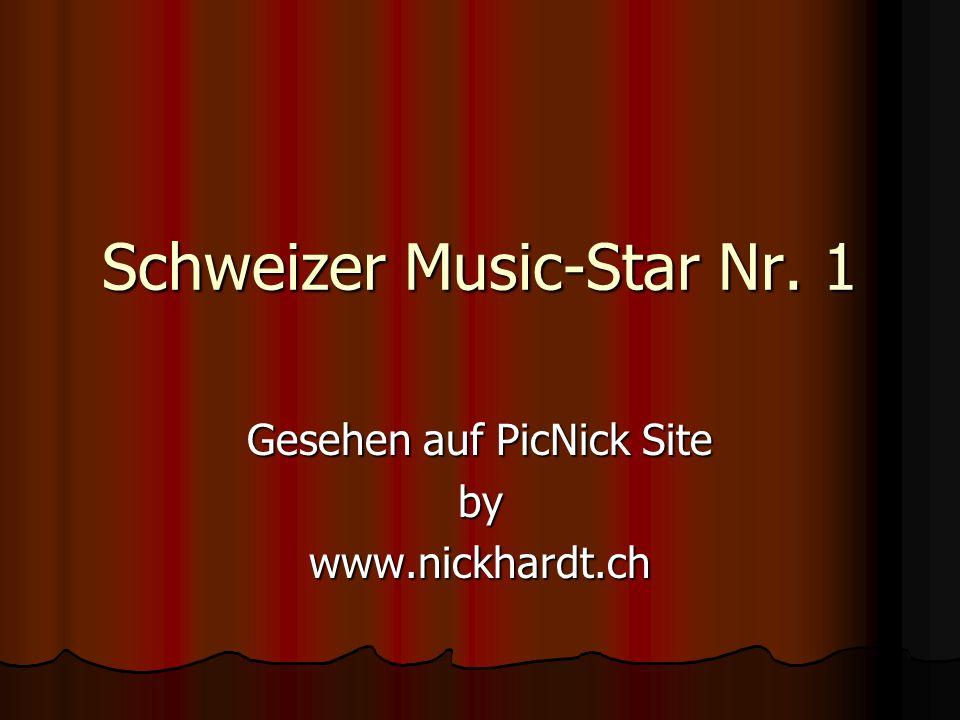 Schweizer Music-Star Nr. 1 Gesehen auf PicNick Site bywww.nickhardt.ch
