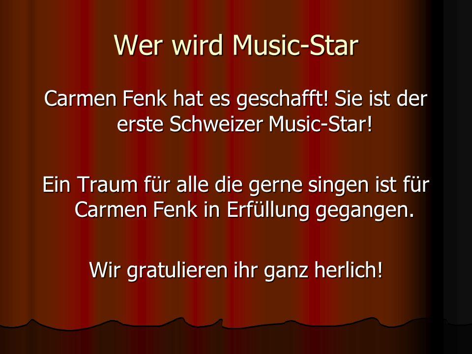 Wer wird Music-Star Carmen Fenk hat es geschafft! Sie ist der erste Schweizer Music-Star! Ein Traum für alle die gerne singen ist für Carmen Fenk in E