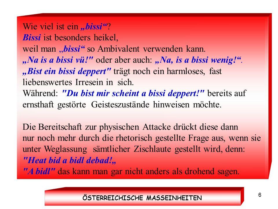 7 Alle diese Beiläufigkeiten sind in ihrer Ungenauigkeit keine fixen Größen, aber als Österreicher lebt man mit ihnen.