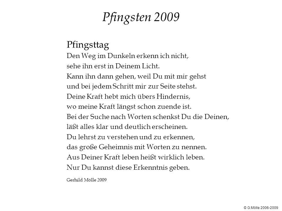 Pfingsten 2009 Pfingsttag Den Weg im Dunkeln erkenn ich nicht, sehe ihn erst in Deinem Licht.