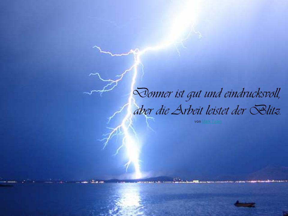 Mit Blitzen kann man die Welt erleuchten, aber keinen Ofen heizen. von Friedrich HebbelFriedrich Hebbel