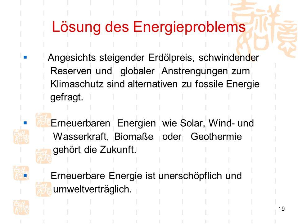 19 Lösung des Energieproblems Angesichts steigender Erdölpreis, schwindender Reserven und globaler Anstrengungen zum Klimaschutz sind alternativen zu