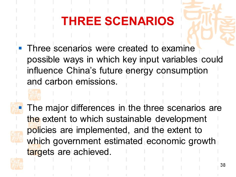38 THREE SCENARIOS Three scenarios were created to examine possible ways in which key input variables could influence Chinas future energy consumption and carbon emissions.