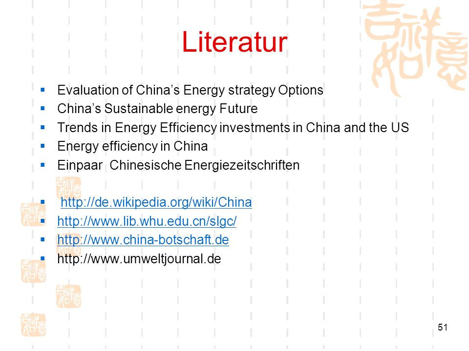 51 Literatur Evaluation of Chinas Energy strategy Options Chinas Sustainable energy Future Trends in Energy Efficiency investments in China and the US Energy efficiency in China Einpaar Chinesische Energiezeitschriften http://de.wikipedia.org/wiki/China http://www.lib.whu.edu.cn/slgc/ http://www.china-botschaft.de http://www.umweltjournal.de
