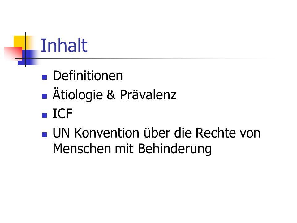 Inhalt Definitionen Ätiologie & Prävalenz ICF UN Konvention über die Rechte von Menschen mit Behinderung