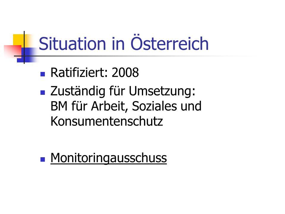Situation in Österreich Ratifiziert: 2008 Zuständig für Umsetzung: BM für Arbeit, Soziales und Konsumentenschutz Monitoringausschuss