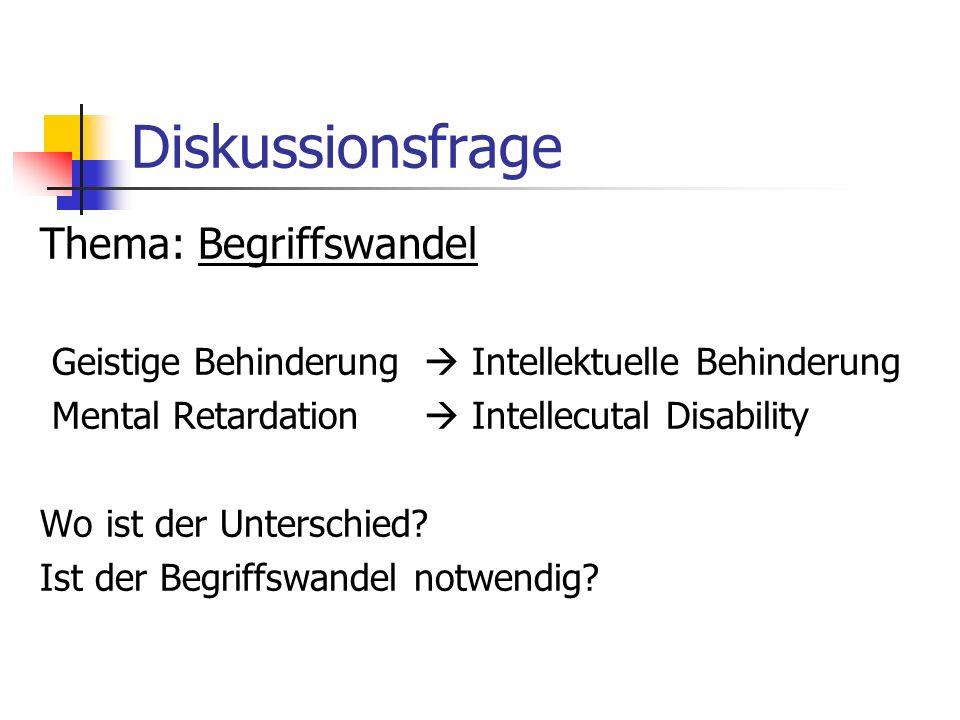 Diskussionsfrage Thema: Begriffswandel Geistige Behinderung Intellektuelle Behinderung Mental Retardation Intellecutal Disability Wo ist der Unterschi