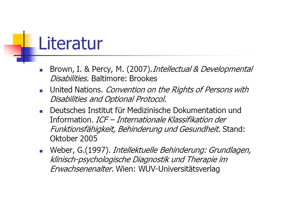 Literatur Brown, I. & Percy, M. (2007).Intellectual & Developmental Disabilities. Baltimore: Brookes United Nations. Convention on the Rights of Perso
