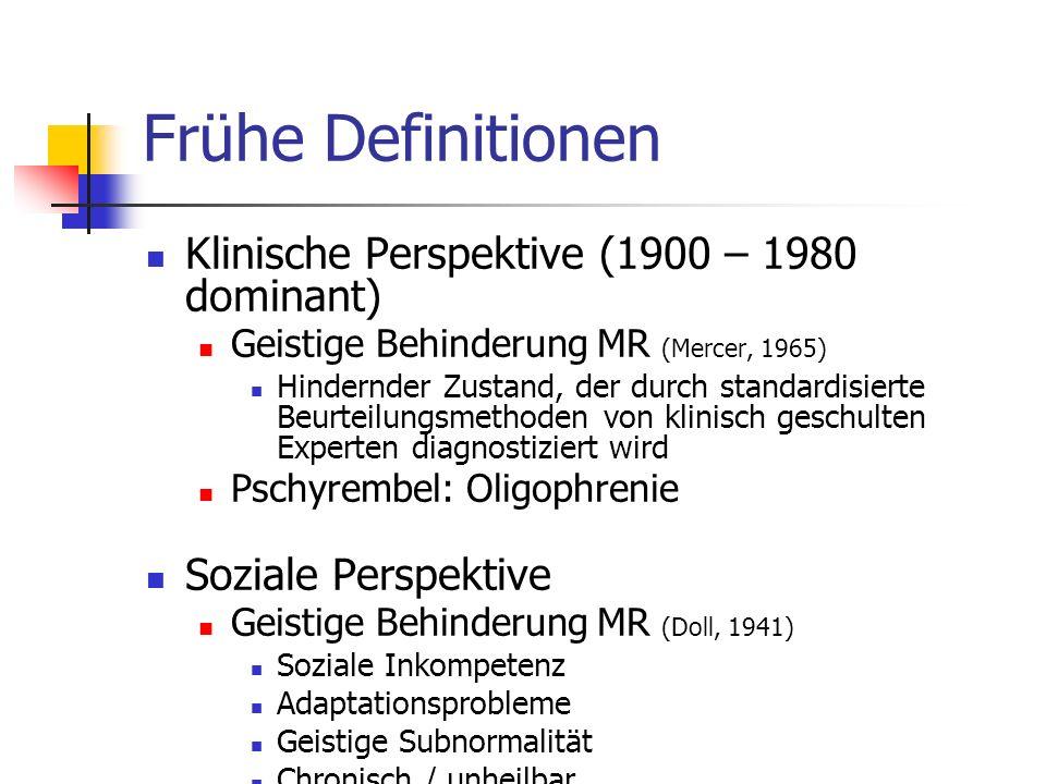 Frühe Definitionen Klinische Perspektive (1900 – 1980 dominant) Geistige Behinderung MR (Mercer, 1965) Hindernder Zustand, der durch standardisierte B