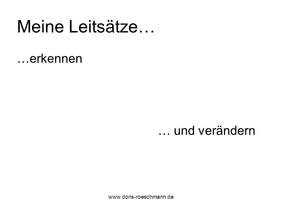Meine Leitsätze… …erkennen … und verändern www.doris-roeschmann.de