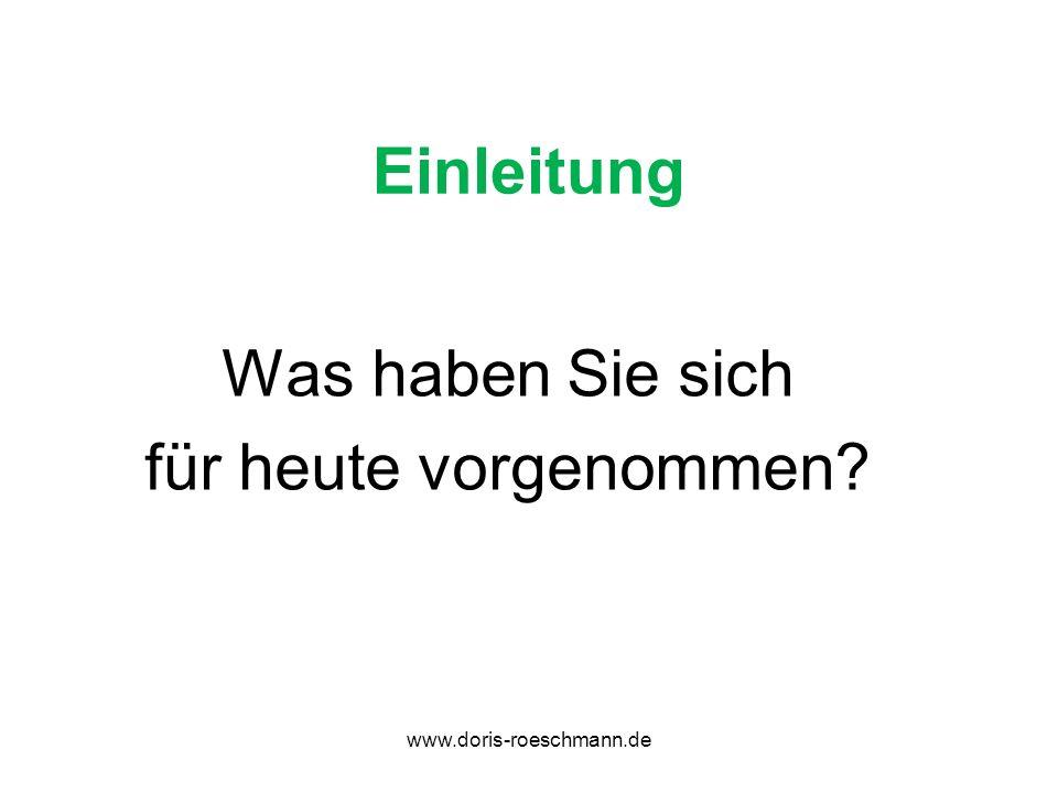 Einleitung Was haben Sie sich für heute vorgenommen? www.doris-roeschmann.de