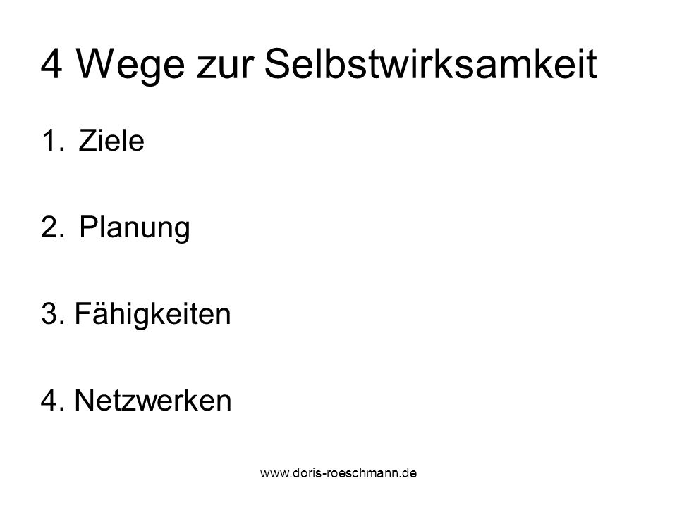 4 Wege zur Selbstwirksamkeit 1.Ziele 2.Planung 3. Fähigkeiten 4. Netzwerken www.doris-roeschmann.de
