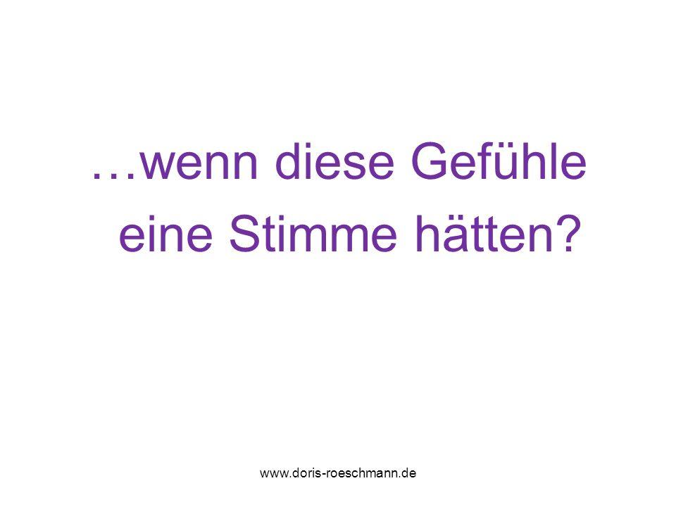 …wenn diese Gefühle eine Stimme hätten? www.doris-roeschmann.de