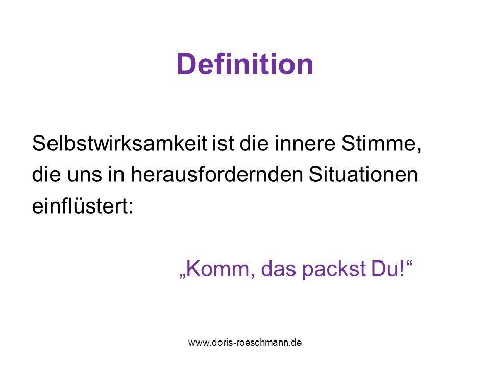 Selbstwirksamkeit …ist die individuelle Überzeugung, in einer bestimmten Situation die angemessene Leistung erbringen zu können www.doris-roeschmann.de