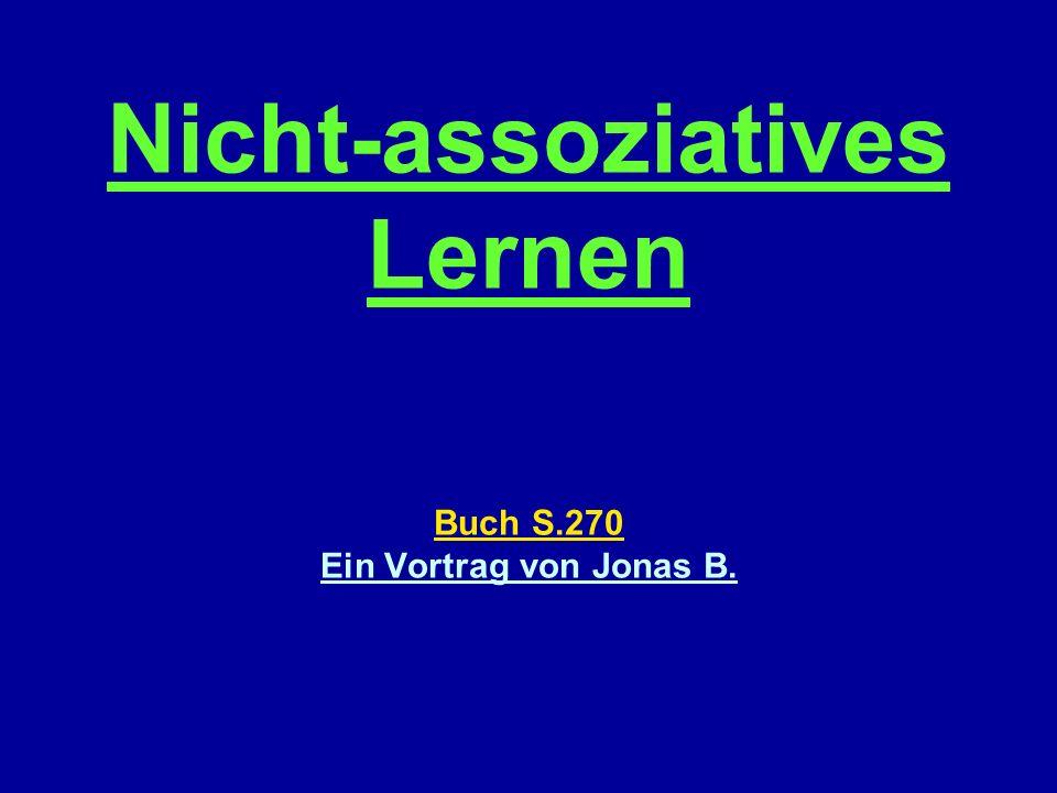 Übersicht 1.Assoziation (assoziativ) 2.Nicht-assoziatives Lernen - Habituation - Sensitivierung 3.