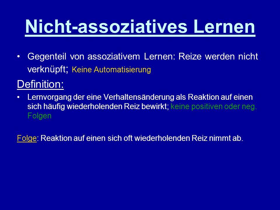 Nicht-assoziatives Lernen Gegenteil von assoziativem Lernen: Reize werden nicht verknüpft ; Keine Automatisierung Definition: Lernvorgang der eine Ver