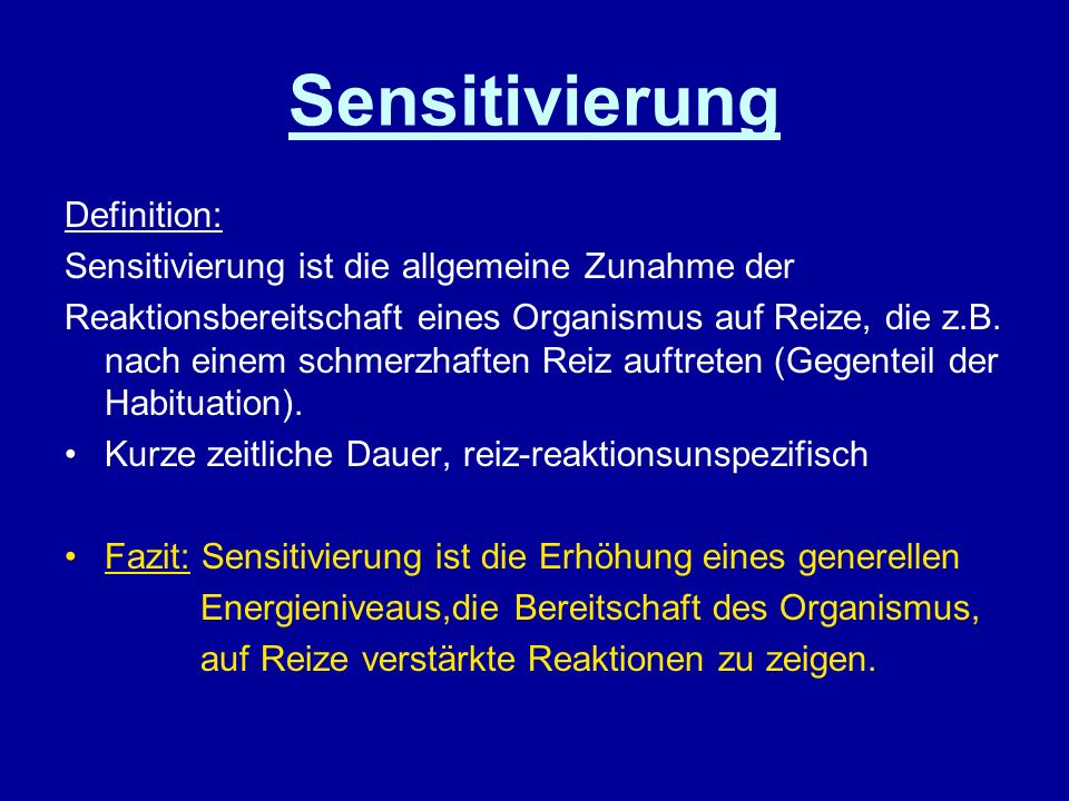 Sensitivierung Definition: Sensitivierung ist die allgemeine Zunahme der Reaktionsbereitschaft eines Organismus auf Reize, die z.B. nach einem schmerz