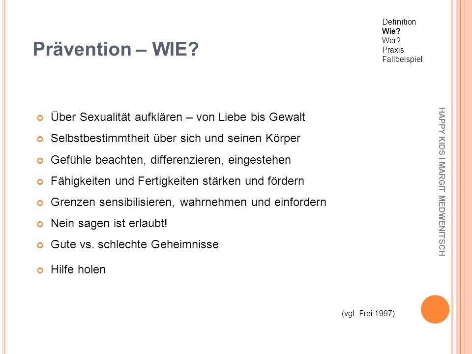 Prävention – WIE? Über Sexualität aufklären – von Liebe bis Gewalt Selbstbestimmtheit über sich und seinen Körper Gefühle beachten, differenzieren, ei