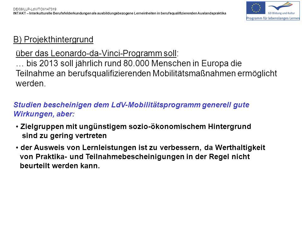 B) Projekthintergrund über das Leonardo-da-Vinci-Programm soll: … bis 2013 soll jährlich rund 80.000 Menschen in Europa die Teilnahme an berufsqualifizierenden Mobilitätsmaßnahmen ermöglicht werden.
