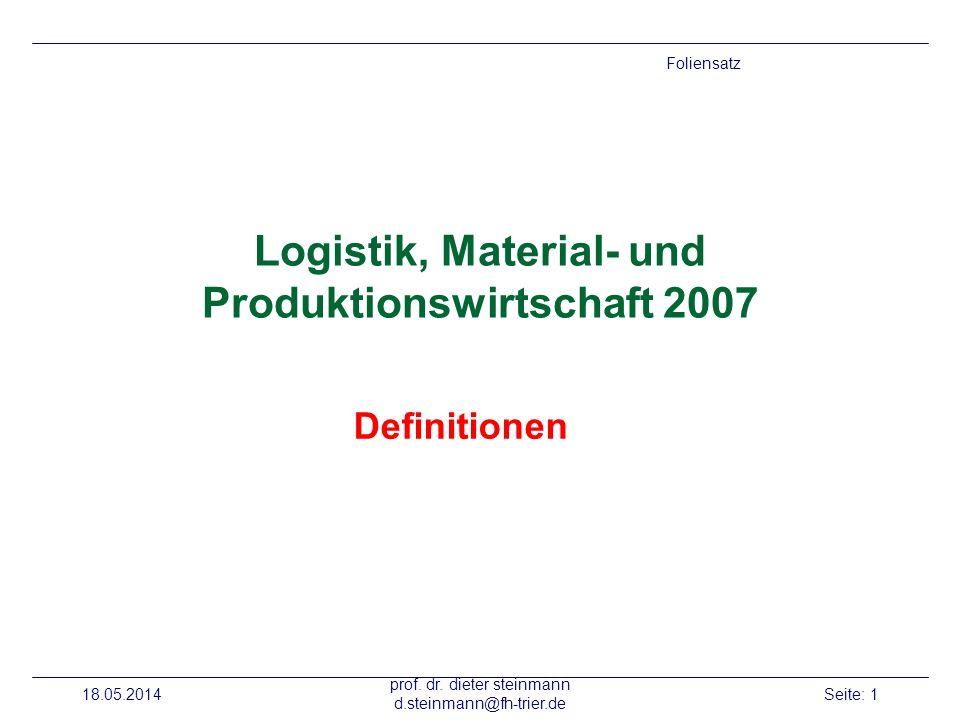 18.05.2014 prof. dr. dieter steinmann d.steinmann@fh-trier.de Seite: 1 Logistik, Material- und Produktionswirtschaft 2007 Definitionen Foliensatz