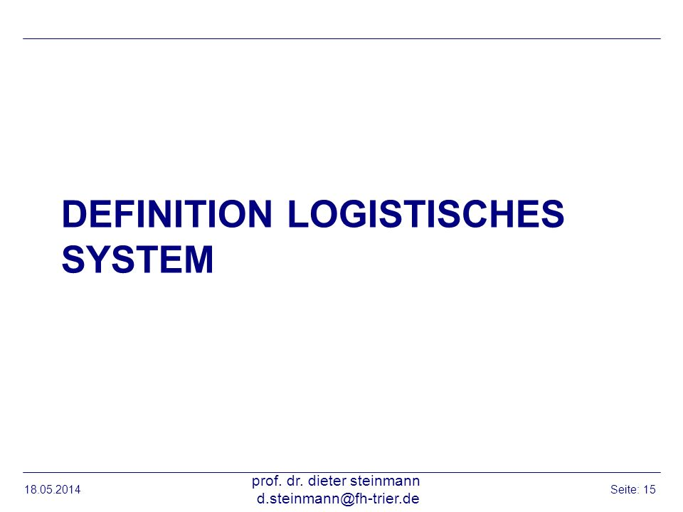 DEFINITION LOGISTISCHES SYSTEM 18.05.2014 prof.dr.