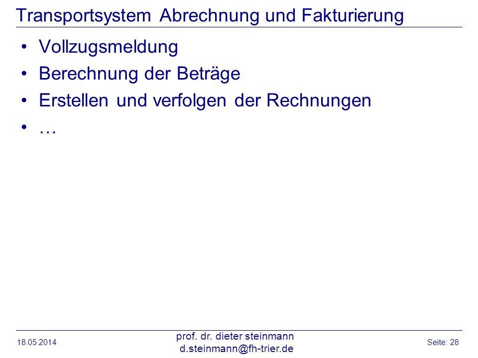 Transportsystem Abrechnung und Fakturierung Vollzugsmeldung Berechnung der Beträge Erstellen und verfolgen der Rechnungen … 18.05.2014 prof. dr. diete