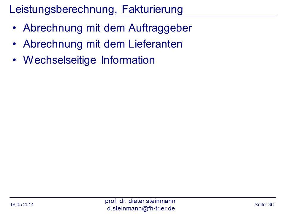 Leistungsberechnung, Fakturierung Abrechnung mit dem Auftraggeber Abrechnung mit dem Lieferanten Wechselseitige Information 18.05.2014 prof. dr. diete
