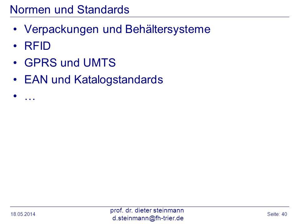 Normen und Standards Verpackungen und Behältersysteme RFID GPRS und UMTS EAN und Katalogstandards … 18.05.2014 prof. dr. dieter steinmann d.steinmann@
