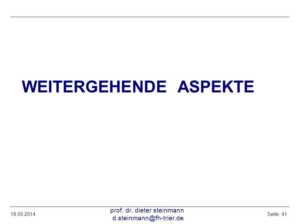 WEITERGEHENDE ASPEKTE 18.05.2014 prof. dr. dieter steinmann d.steinmann@fh-trier.de Seite: 41