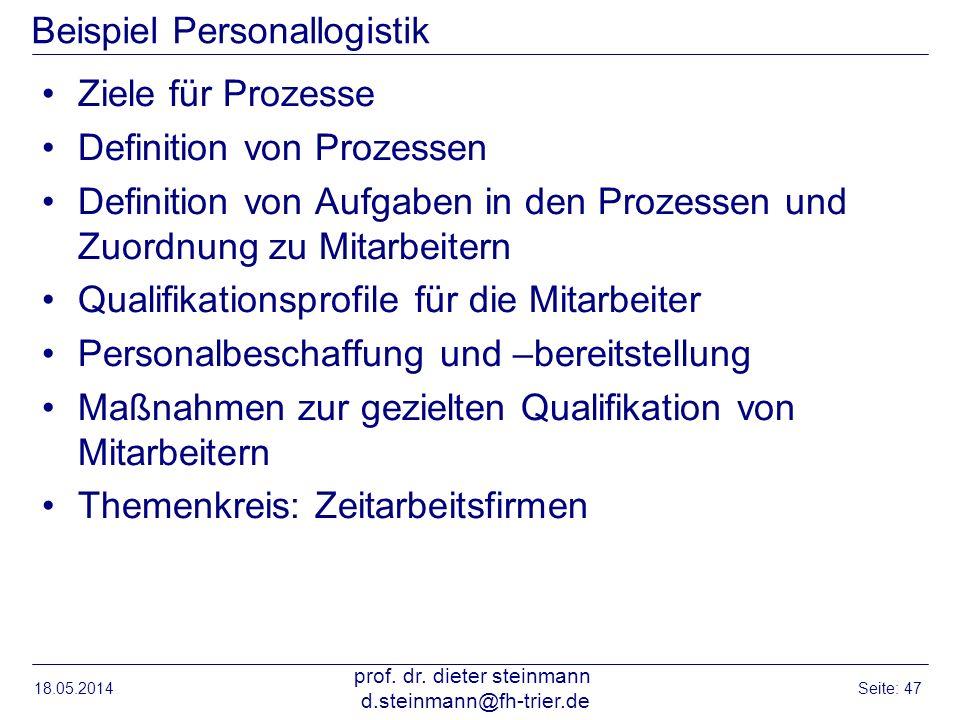 18.05.2014 prof. dr. dieter steinmann d.steinmann@fh-trier.de Seite: 47 Beispiel Personallogistik Ziele für Prozesse Definition von Prozessen Definiti