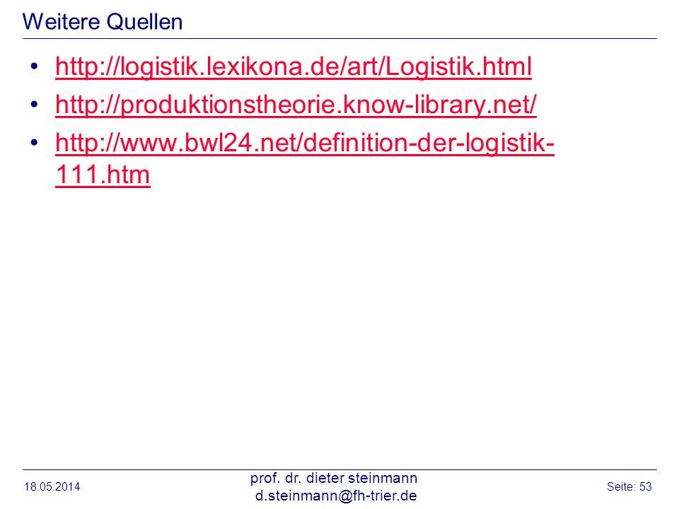 18.05.2014 prof. dr. dieter steinmann d.steinmann@fh-trier.de Seite: 53 Weitere Quellen http://logistik.lexikona.de/art/Logistik.html http://produktio