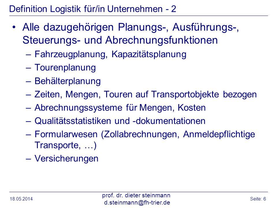 18.05.2014 prof. dr. dieter steinmann d.steinmann@fh-trier.de Seite: 6 Definition Logistik für/in Unternehmen - 2 Alle dazugehörigen Planungs-, Ausfüh