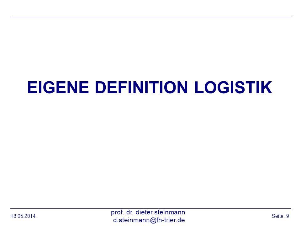EIGENE DEFINITION LOGISTIK 18.05.2014 prof. dr. dieter steinmann d.steinmann@fh-trier.de Seite: 9