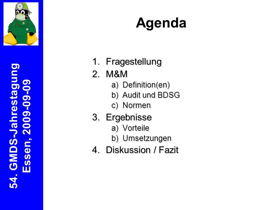 1.Fragestellung 2.M&M a)Definition(en) b)Audit und BDSG c)Normen 3.Ergebnisse a)Vorteile b)Umsetzungen 4.Diskussion / Fazit Agenda 54.