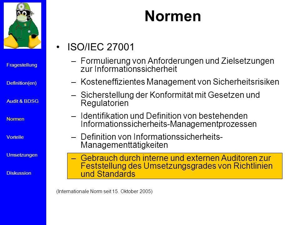 Normen ISO/IEC 27001 –Formulierung von Anforderungen und Zielsetzungen zur Informationssicherheit –Kosteneffizientes Management von Sicherheitsrisiken –Sicherstellung der Konformität mit Gesetzen und Regulatorien –Identifikation und Definition von bestehenden Informationssicherheits-Managementprozessen –Definition von Informationssicherheits- Managementtätigkeiten –Gebrauch durch interne und externen Auditoren zur Feststellung des Umsetzungsgrades von Richtlinien und Standards (Internationale Norm seit 15.