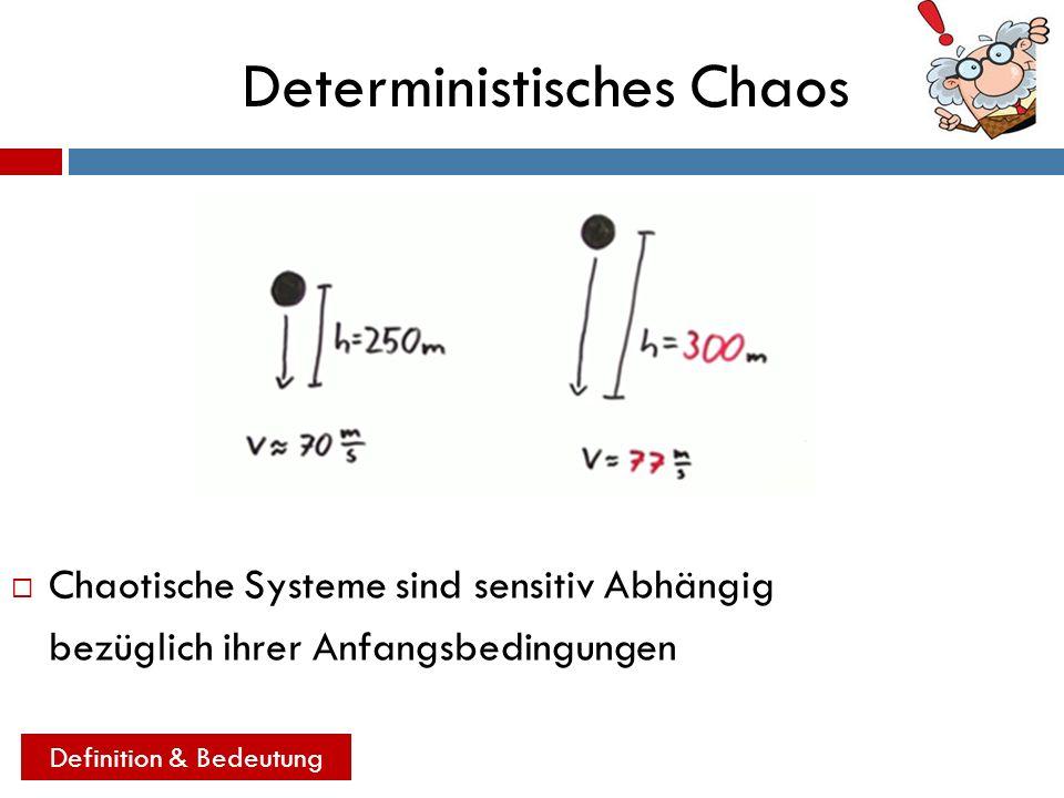Deterministisches Chaos Definition & Bedeutung Chaotische Systeme sind sensitiv Abhängig bezüglich ihrer Anfangsbedingungen