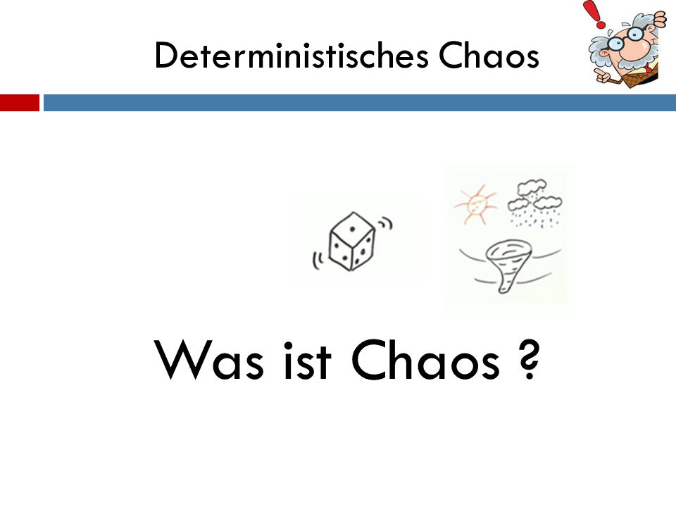 Deterministisches Chaos Was ist Chaos ?