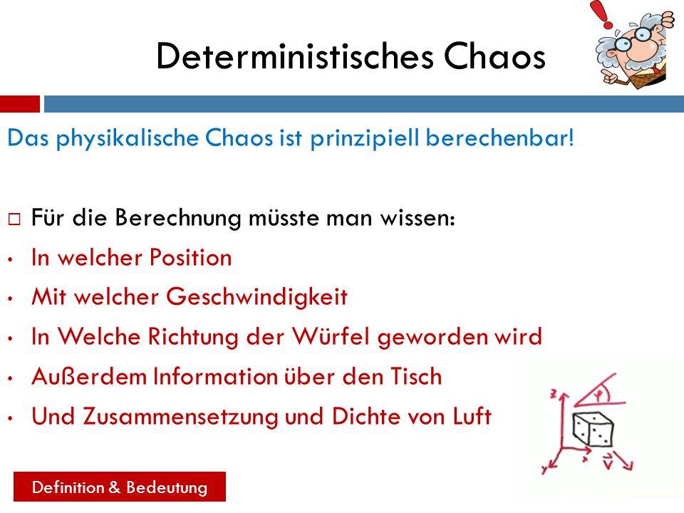 Deterministisches Chaos Das physikalische Chaos ist prinzipiell berechenbar! Für die Berechnung müsste man wissen: In welcher Position Mit welcher Ges