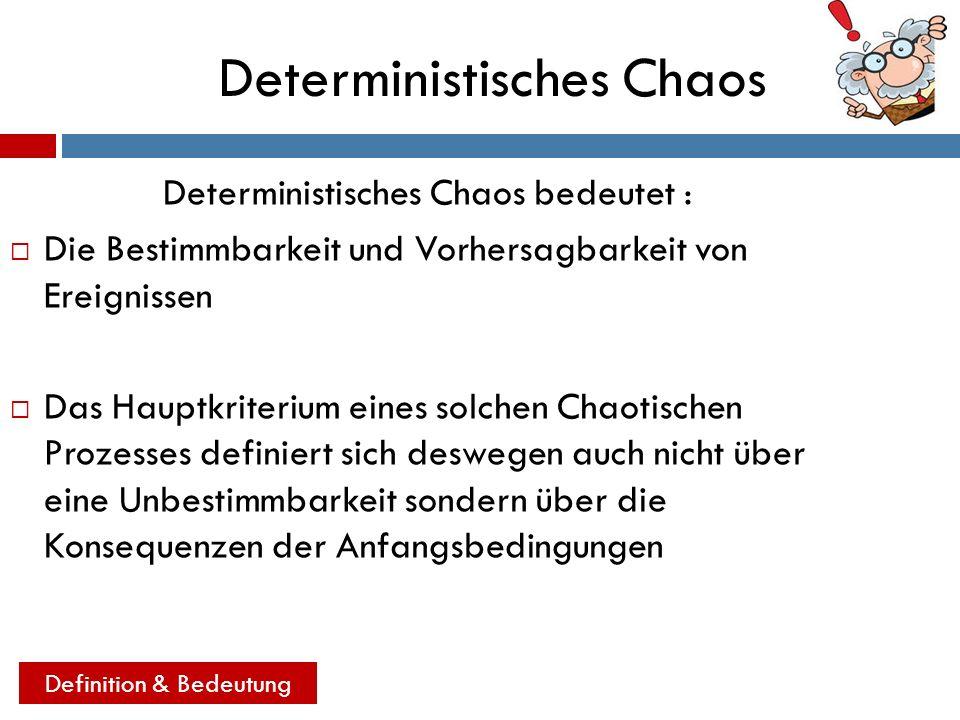 Deterministisches Chaos Deterministisches Chaos bedeutet : Die Bestimmbarkeit und Vorhersagbarkeit von Ereignissen Das Hauptkriterium eines solchen Ch