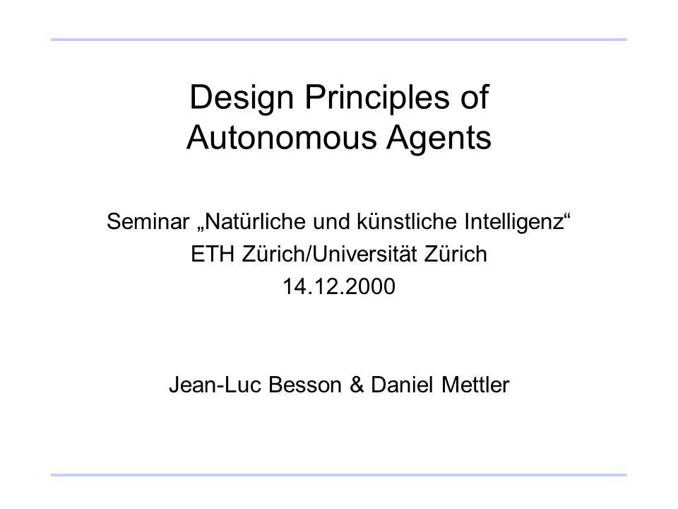 Jean-Luc Besson & Daniel Mettler ©2000Design Principles of Autonomous Agents, Seite 22 Design Principle 7 The principle of ecological balance Komplexität des Agenten muss zur ökologischen Nische und dem gewünschten Verhalten passen [1] [1] Beispiel: Cog 1 2 3 4 5 6 7 8 Design Principles