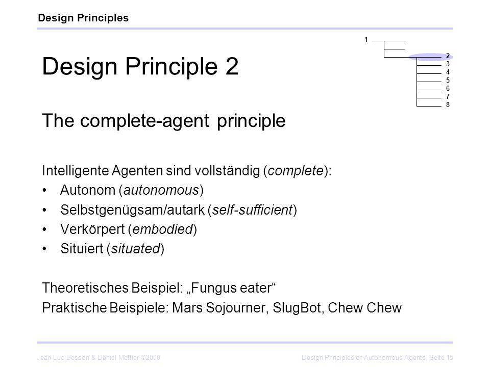 Jean-Luc Besson & Daniel Mettler ©2000Design Principles of Autonomous Agents, Seite 15 Design Principle 2 The complete-agent principle Intelligente Ag