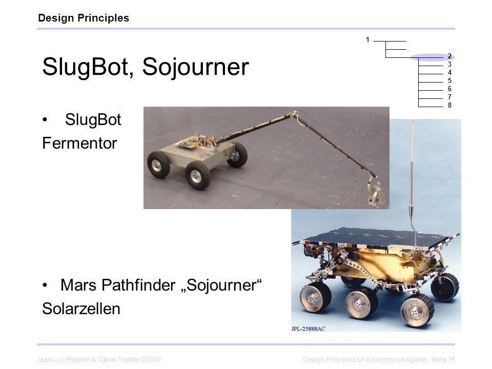 Jean-Luc Besson & Daniel Mettler ©2000Design Principles of Autonomous Agents, Seite 16 SlugBot, Sojourner SlugBot Fermentor Mars Pathfinder Sojourner