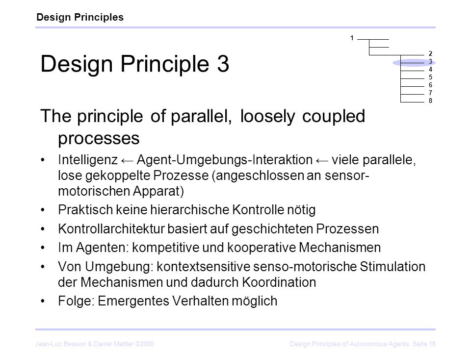 Jean-Luc Besson & Daniel Mettler ©2000Design Principles of Autonomous Agents, Seite 18 Design Principle 3 The principle of parallel, loosely coupled p