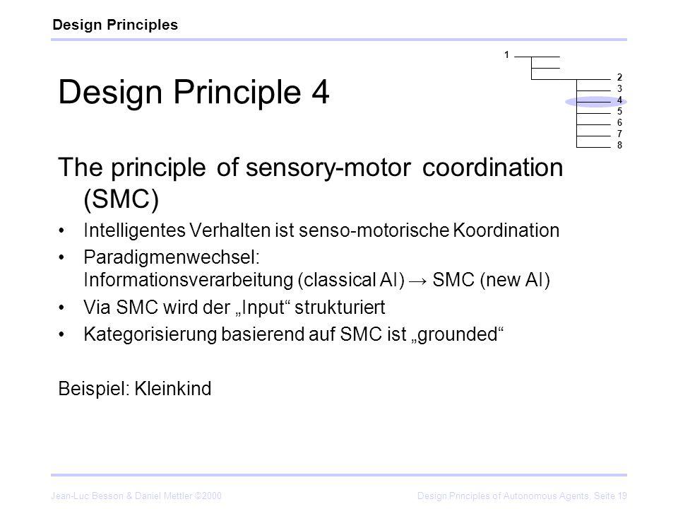 Jean-Luc Besson & Daniel Mettler ©2000Design Principles of Autonomous Agents, Seite 19 Design Principle 4 The principle of sensory-motor coordination